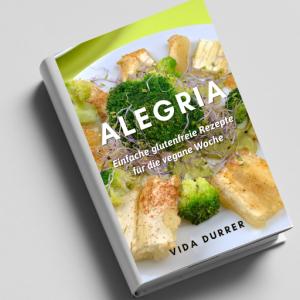 Rezeptbuch Alegria I – Einfache, glutenfreie Rezepte für die vegane Woche